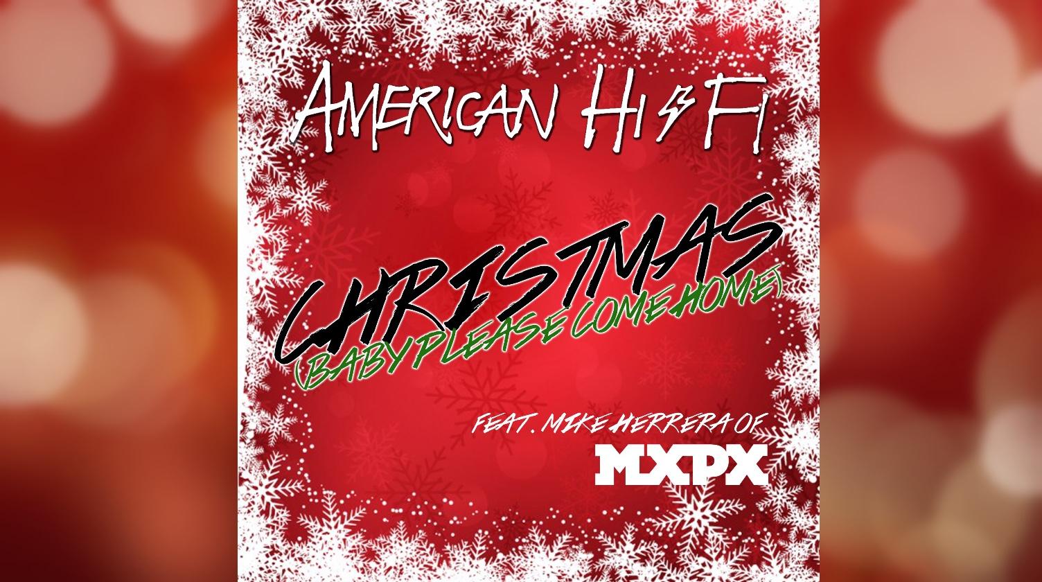 Christmas Please Come Home.American Hi Fi Christmas Baby Please Come Home Song