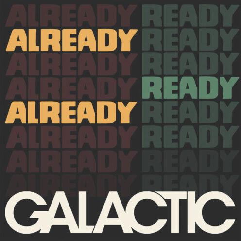 Galactic - Already Ready