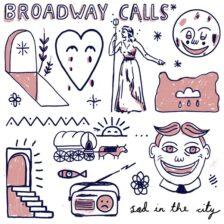 Broadway Calls - Sad in the City