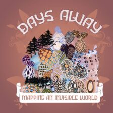 Days Away - Mapping an Invisible World