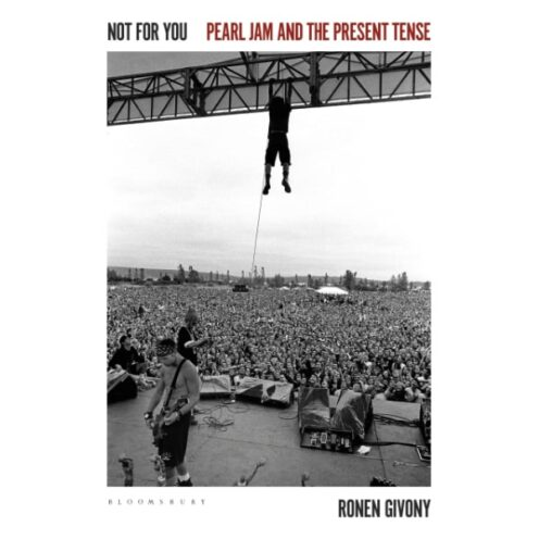Ronen Givony - Not for You: Pearl Jam and the Present Tense